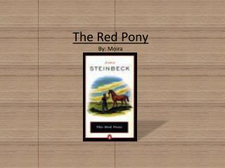 The Red Pony By: Moira