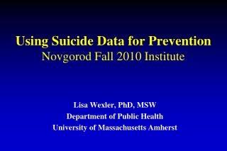 Using Suicide Data for Prevention Novgorod Fall 2010 Institute
