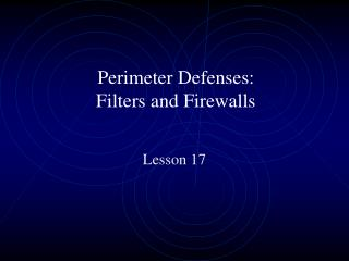 Perimeter Defenses: Filters and Firewalls