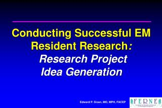 Conducting Successful EM Resident Research :  Research Project  Idea Generation
