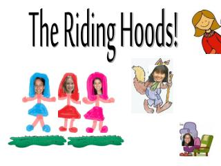 The Riding Hoods!