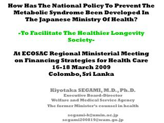 Kiyotaka SEGAMI, M.D., Ph.D. Executive Board-Director Welfare and Medical Service Agency
