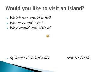 Would you like to visit an Island?