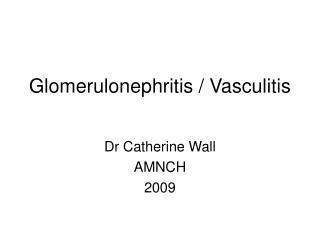 Glomerulonephritis / Vasculitis