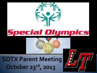 SOTX Parent Meeting     October 23 rd , 2013