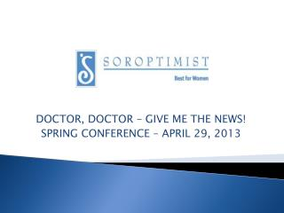 DOCTOR, DOCTOR – GIVE ME THE NEWS! SPRING CONFERENCE – APRIL 29, 2013
