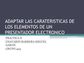 ADAPTAR LAS CARATERISTICAS DE LOS ELEMENTOS DE UN PRESENTADOR ELECTRONICO