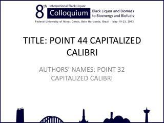 TITLE: POINT 44 CAPITALIZED CALIBRI