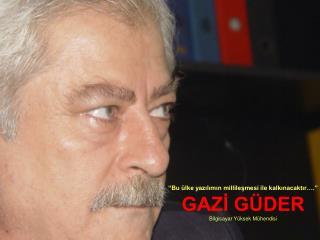 GAZİ GÜDER              Bilgisayar Yüksek Mühendisi
