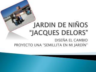 """JARDIN DE NIÑOS """"JACQUES DELORS"""""""