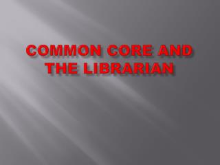 COMMON CORE AND THE LIBRARIAN