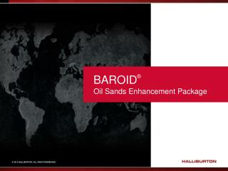 BAROID ® Oil Sands Enhancement Package