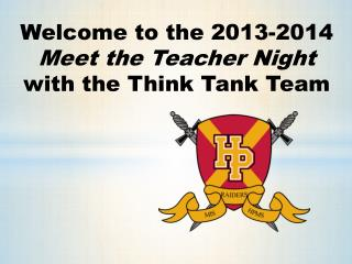 Welcome to the  2013-2014  Meet the Teacher Night  with the Think Tank  Team