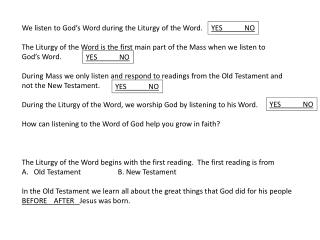 We listen to God's Word during the Liturgy of the Word.
