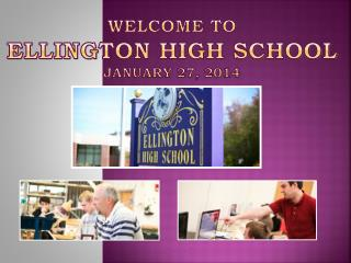 Welcome to Ellington  High School  January 27, 2014