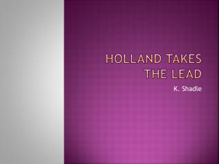 Holland Takes the Lead