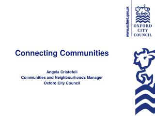 Connecting Communities Angela Cristofoli Communities and Neighbourhoods Manager