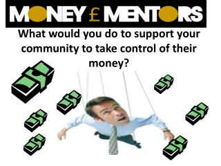 What would you do to support your community to take control of their money?