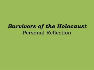 Survivors of the Holocaust  Personal Reflection