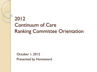 2012 Continuum of Care Ranking Committee Orientation