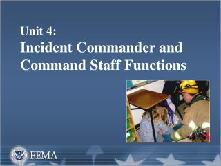 Unit 4:   Incident Commander and Command Staff Functions