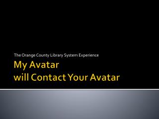 My Avatar  will Contact Your Avatar