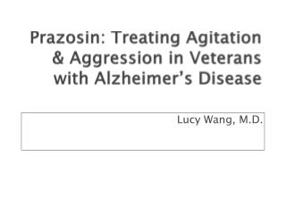 Prazosin : Treating Agitation & Aggression in Veterans with Alzheimer's Disease