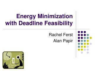 Energy Minimization with Deadline Feasibility