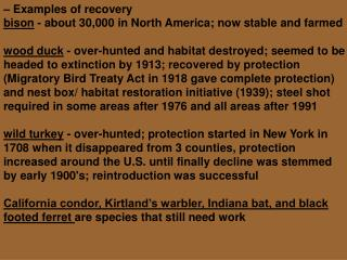 – Examples of recovery bison  - about 30,000 in North America; now stable and farmed