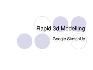 Rapid 3d Modelling