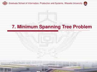 7. Minimum Spanning Tree Problem