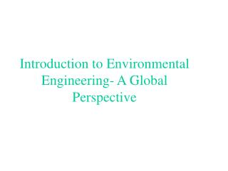 Introduction to Environmental Engineering- A Global Perspective