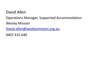 David Allen Operations Manager, Supported Accommodation  Wesley Mission