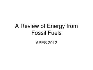 A Review of Energy from Fossil Fuels