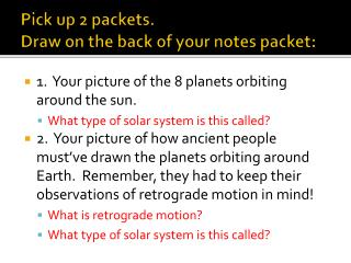 Pick up 2 packets. Draw on the back of your notes packet: