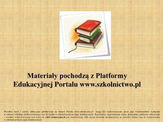 Materiały pochodzą z Platformy Edukacyjnej Portalu szkolnictwo.pl