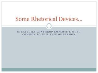 Some Rhetorical Devices…