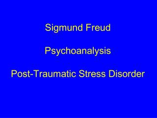 Sigmund Freud Psychoanalysis Post-Traumatic Stress Disorder
