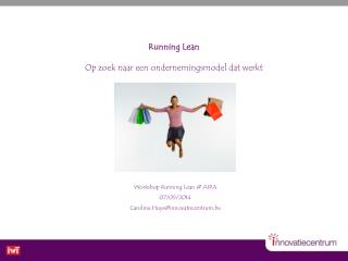 Workshop Running Lean @ AIPA 07/05/2014 Caroline.Huys@ innovatiecentrum.be