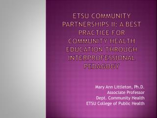 Mary Ann Littleton, Ph.D. Associate Professor Dept. Community Health ETSU College of Public Health