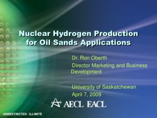 Nuclear Hydrogen Production for Oil Sands Applications