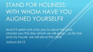 Stand for Holiness: With Whom Have You Aligned Yourself?