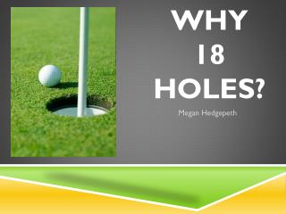 Why  18 Holes?