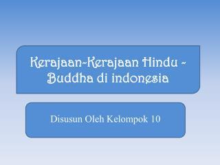 Kerajaan - K erajaan H indu - B uddha  di indonesia