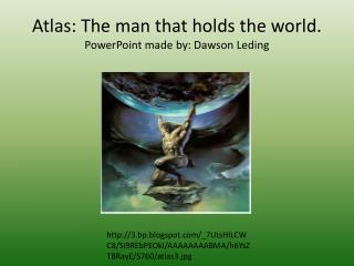 Atlas: The man that holds the world. PowerPoint made by: Dawson  Leding