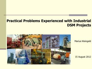 Practical  Problems Experienced with Industrial DSM Projects Marius  Kleingeld 15 August 2012