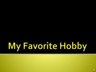 My Favorite Hobby