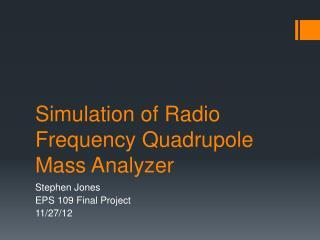 Simulation of Radio Frequency  Quadrupole  Mass Analyzer