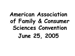 American Association of Family & Consumer Sciences Convention June 25, 2005