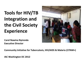 Tools for HIV/TB  Integration and the Civil Society Experience